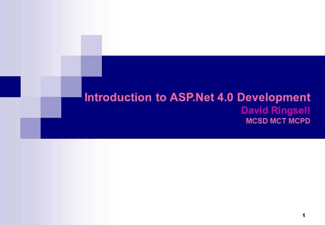 1 Introduction to ASP.Net 4.0 Development David Ringsell MCSD MCT MCPD