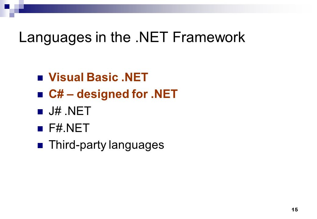 15 Languages in the.NET Framework Visual Basic.NET C# – designed for.NET J#.NET F#.NET Third-party languages
