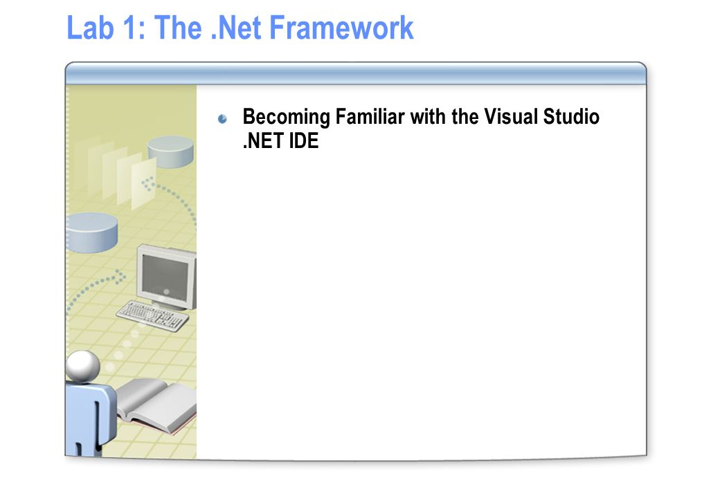 Lab 1: The.Net Framework Becoming Familiar with the Visual Studio.NET IDE
