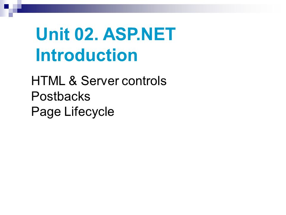 Unit 02. ASP.NET Introduction HTML & Server controls Postbacks Page Lifecycle