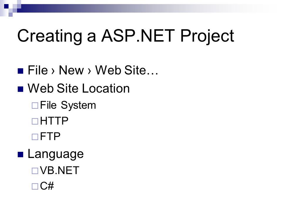 Creating a ASP.NET Project File New Web Site… Web Site Location File System HTTP FTP Language VB.NET C#