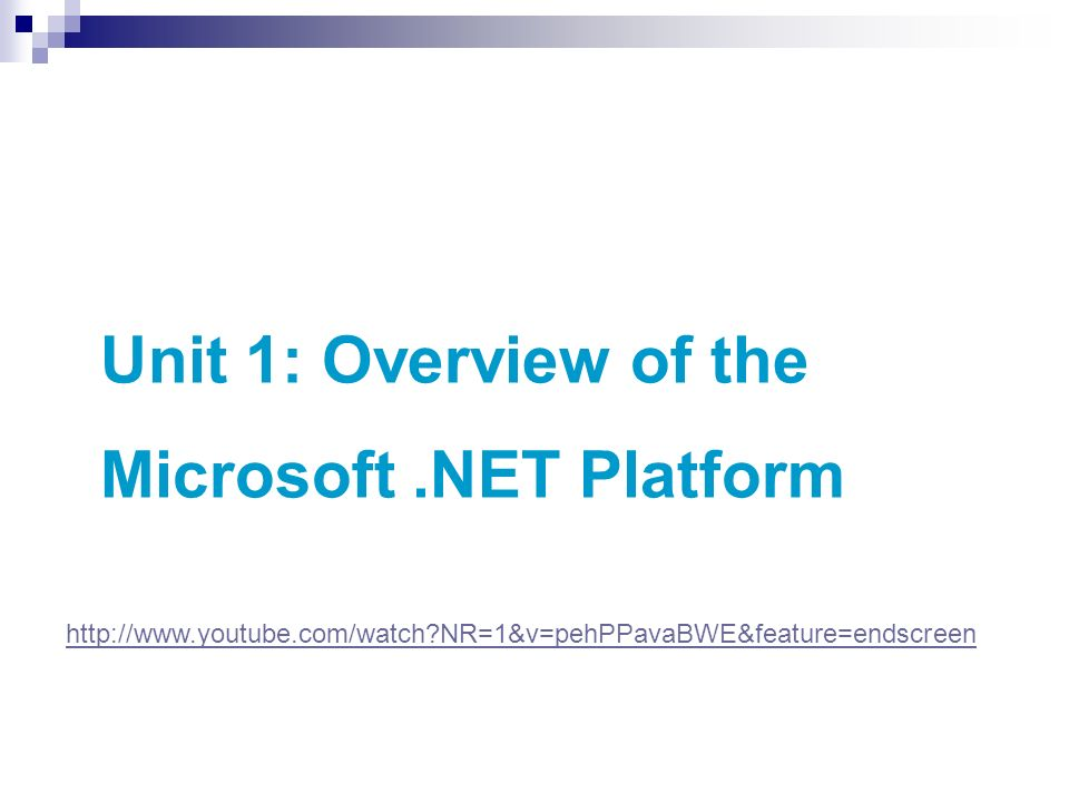 Unit 1: Overview of the Microsoft.NET Platform http://www.youtube.com/watch NR=1&v=pehPPavaBWE&feature=endscreen