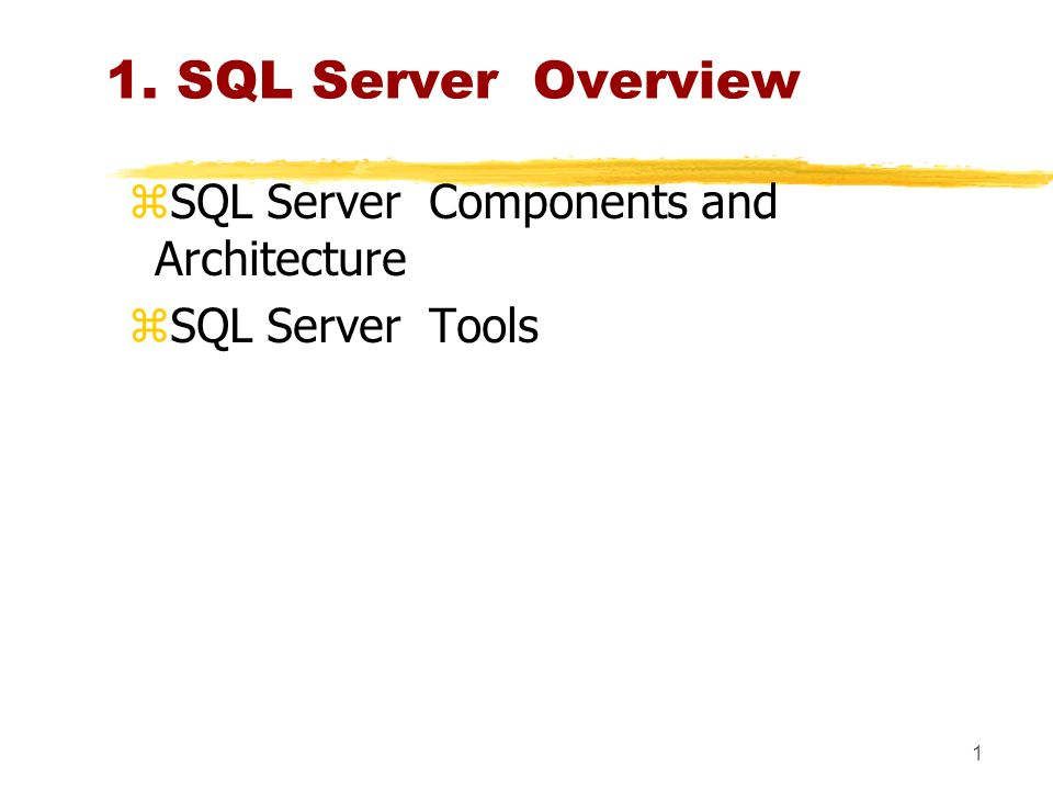 1 1. SQL Server Overview zSQL Server Components and Architecture zSQL Server Tools
