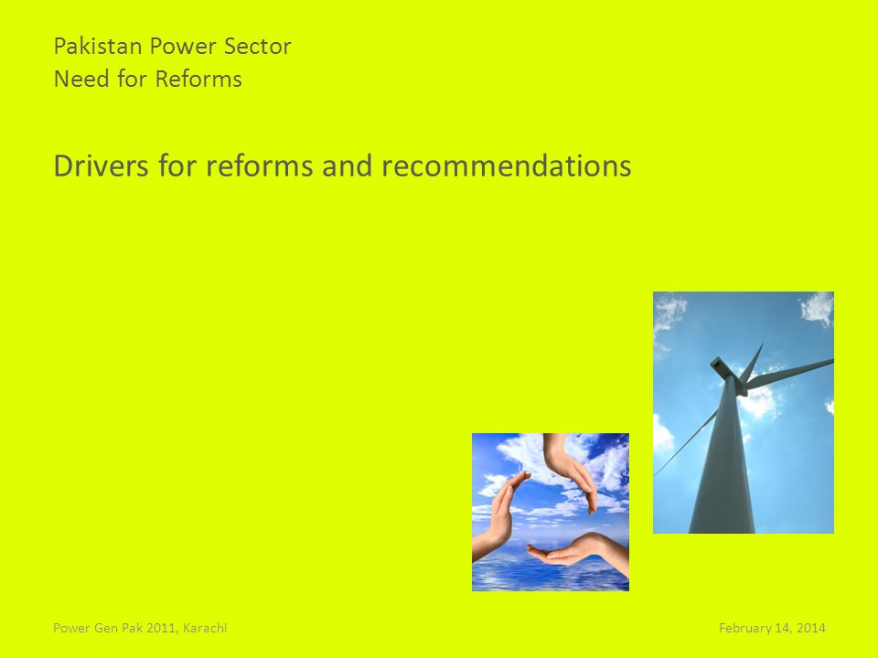Pakistan Power Sector Need for Reforms Drivers for reforms and recommendations February 14, 2014Power Gen Pak 2011, Karachi