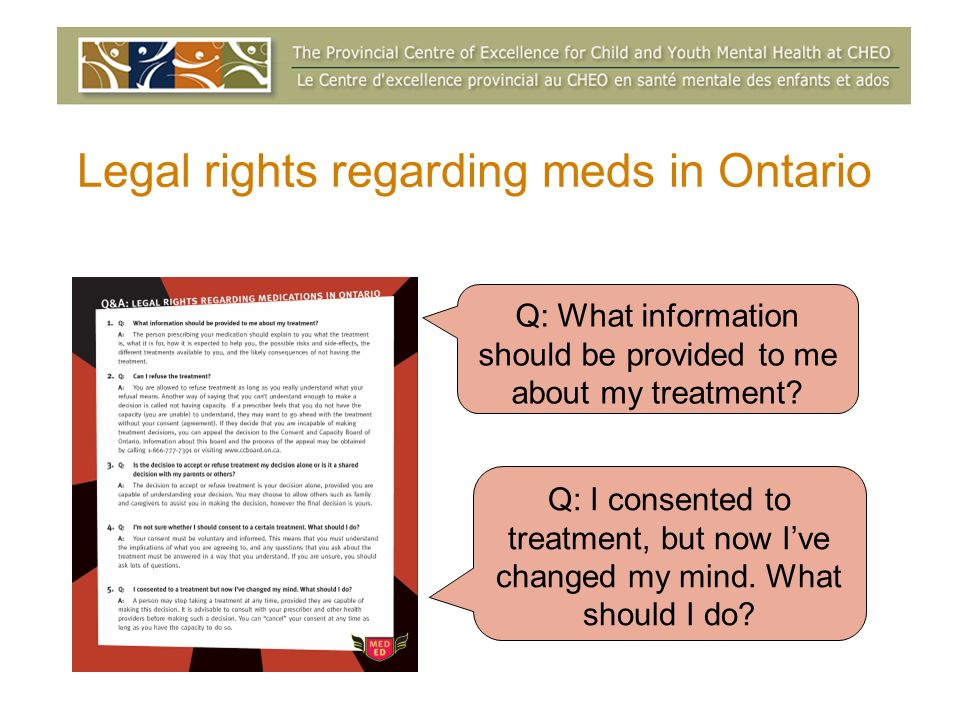 Legal rights regarding meds in Ontario Q: What information should be provided to me about my treatment.
