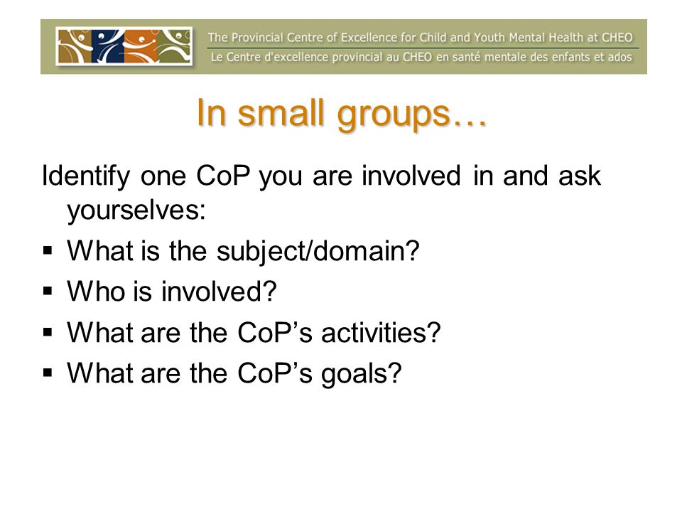 In small groups… Identify one CoP you are involved in and ask yourselves: What is the subject/domain.