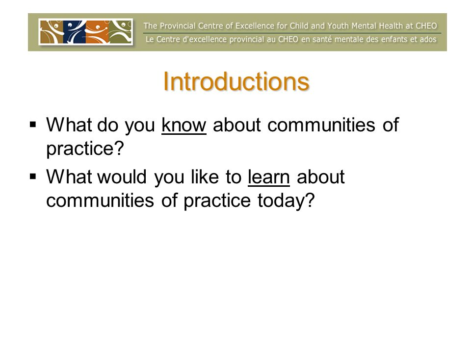 Introductions What do you know about communities of practice.
