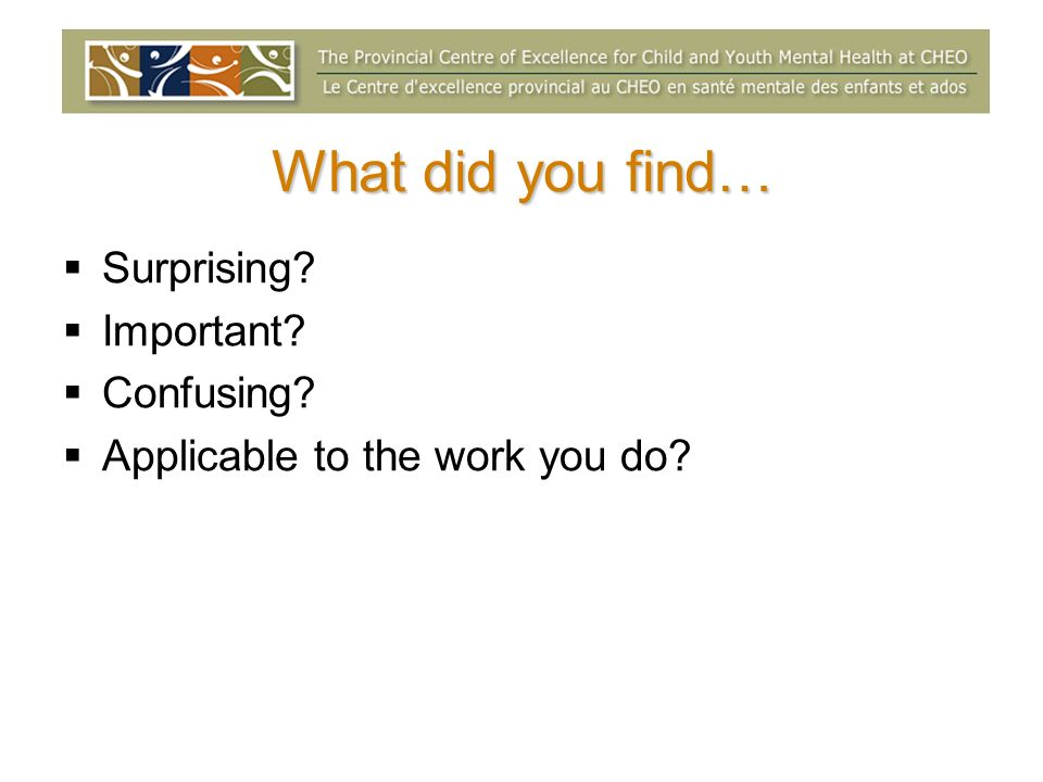 What did you find… Surprising Important Confusing Applicable to the work you do