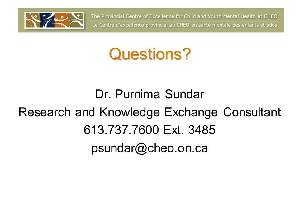 Questions. Dr. Purnima Sundar Research and Knowledge Exchange Consultant 613.737.7600 Ext.