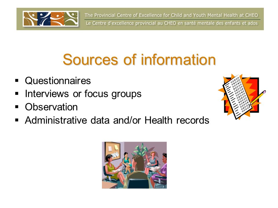 Sources of information Questionnaires Interviews or focus groups Observation Administrative data and/or Health records