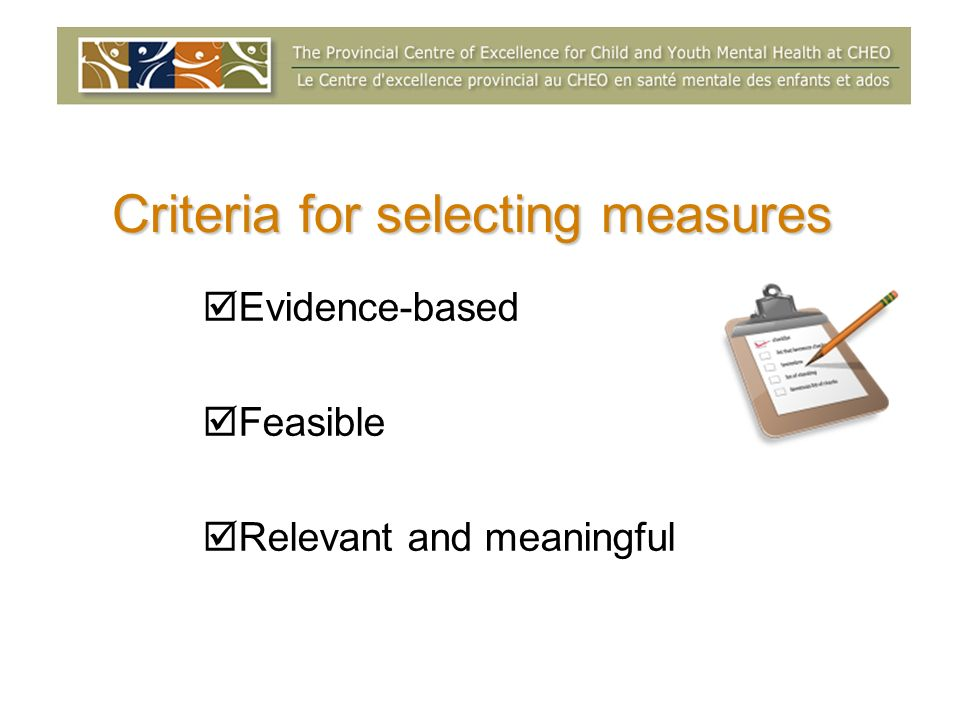 Criteria for selecting measures Evidence-based Feasible Relevant and meaningful