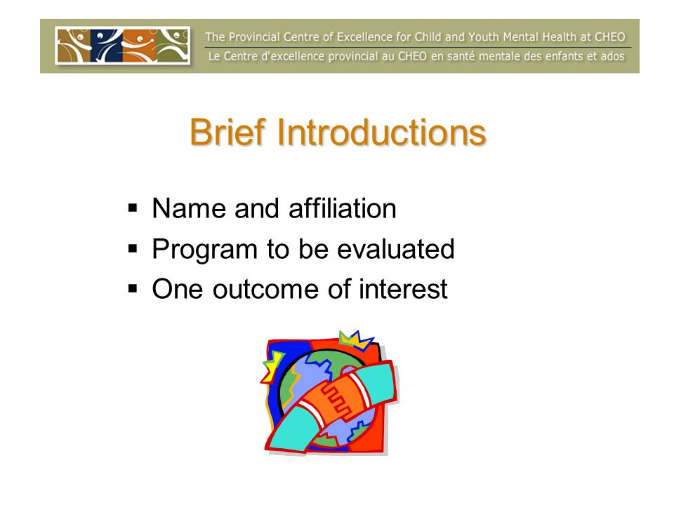Brief Introductions Name and affiliation Program to be evaluated One outcome of interest