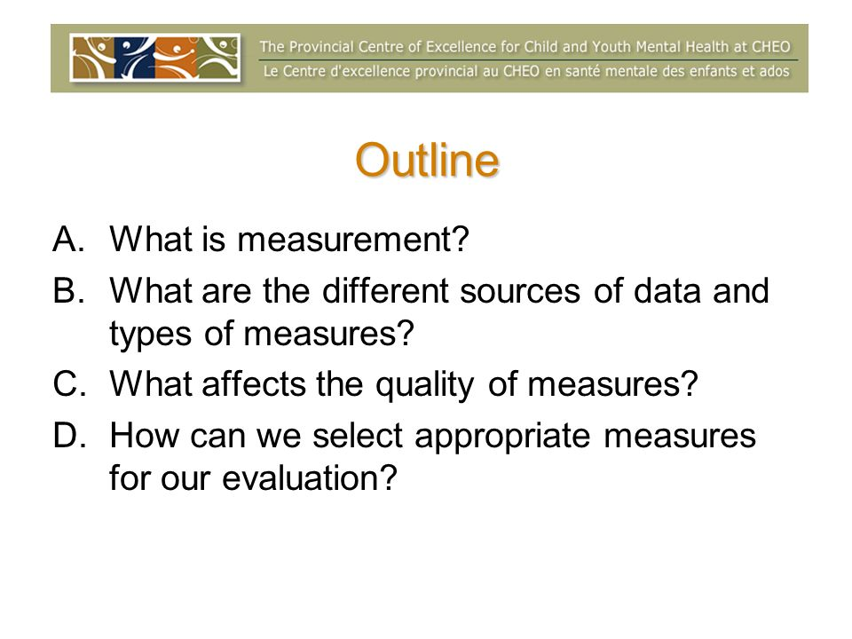 Outline A.What is measurement. B.What are the different sources of data and types of measures.