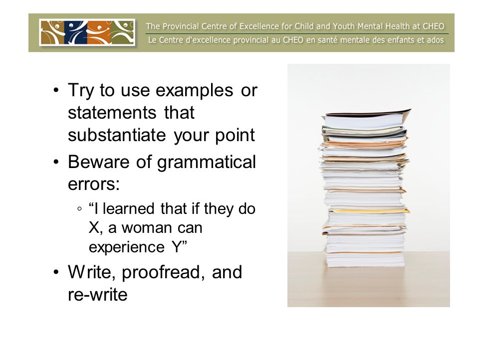 Try to use examples or statements that substantiate your point Beware of grammatical errors: I learned that if they do X, a woman can experience Y Write, proofread, and re-write