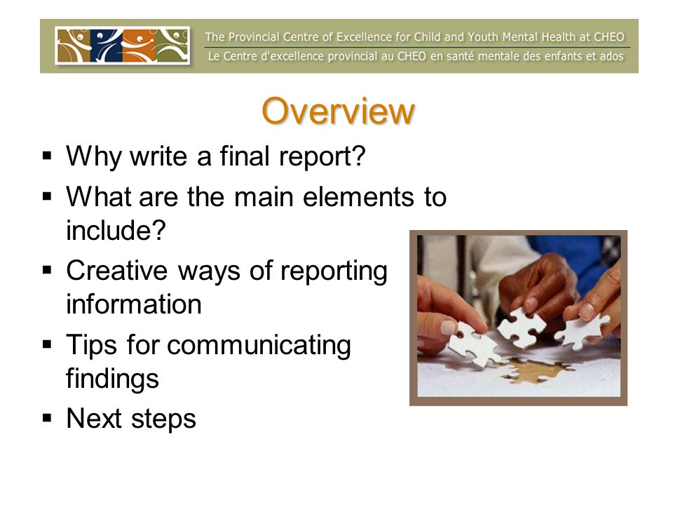 Overview Why write a final report. What are the main elements to include.