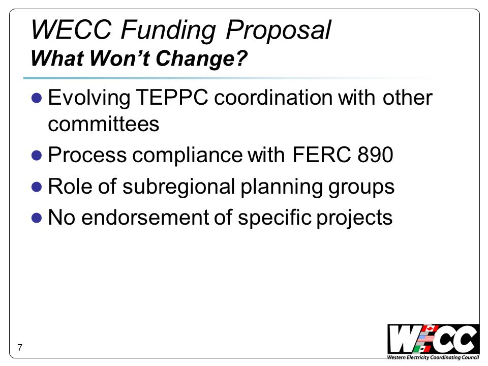 7 WECC Funding Proposal What Wont Change.