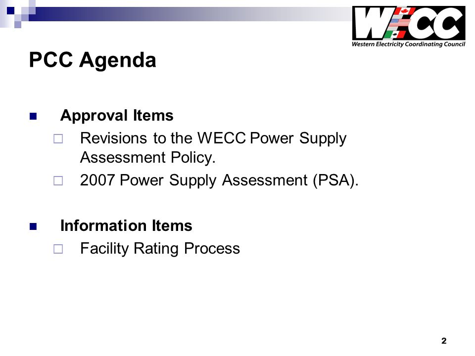 2 PCC Agenda Approval Items Revisions to the WECC Power Supply Assessment Policy.