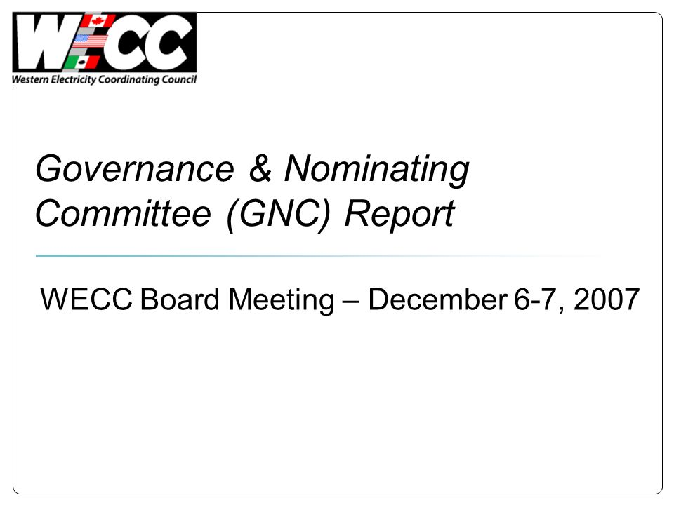 Governance & Nominating Committee (GNC) Report WECC Board Meeting – December 6-7, 2007