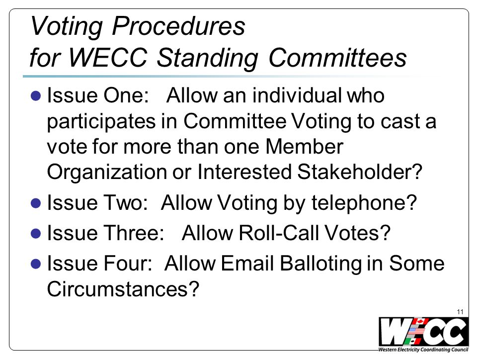 Voting Procedures for WECC Standing Committees Issue One: Allow an individual who participates in Committee Voting to cast a vote for more than one Member Organization or Interested Stakeholder.