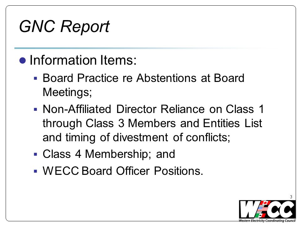 GNC Report Information Items: Board Practice re Abstentions at Board Meetings; Non-Affiliated Director Reliance on Class 1 through Class 3 Members and Entities List and timing of divestment of conflicts; Class 4 Membership; and WECC Board Officer Positions.