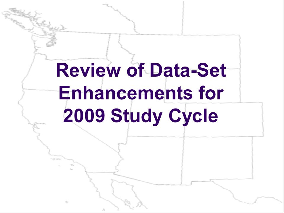 Review of Data-Set Enhancements for 2009 Study Cycle