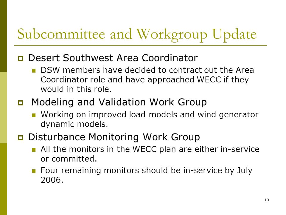 10 Subcommittee and Workgroup Update Desert Southwest Area Coordinator DSW members have decided to contract out the Area Coordinator role and have approached WECC if they would in this role.