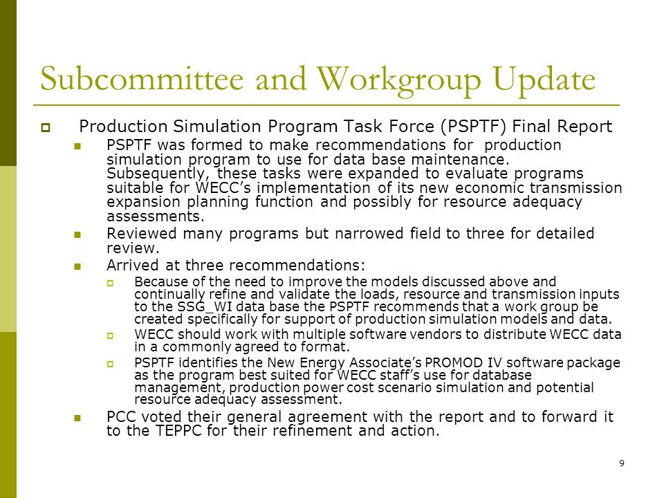 9 Subcommittee and Workgroup Update Production Simulation Program Task Force (PSPTF) Final Report PSPTF was formed to make recommendations for production simulation program to use for data base maintenance.