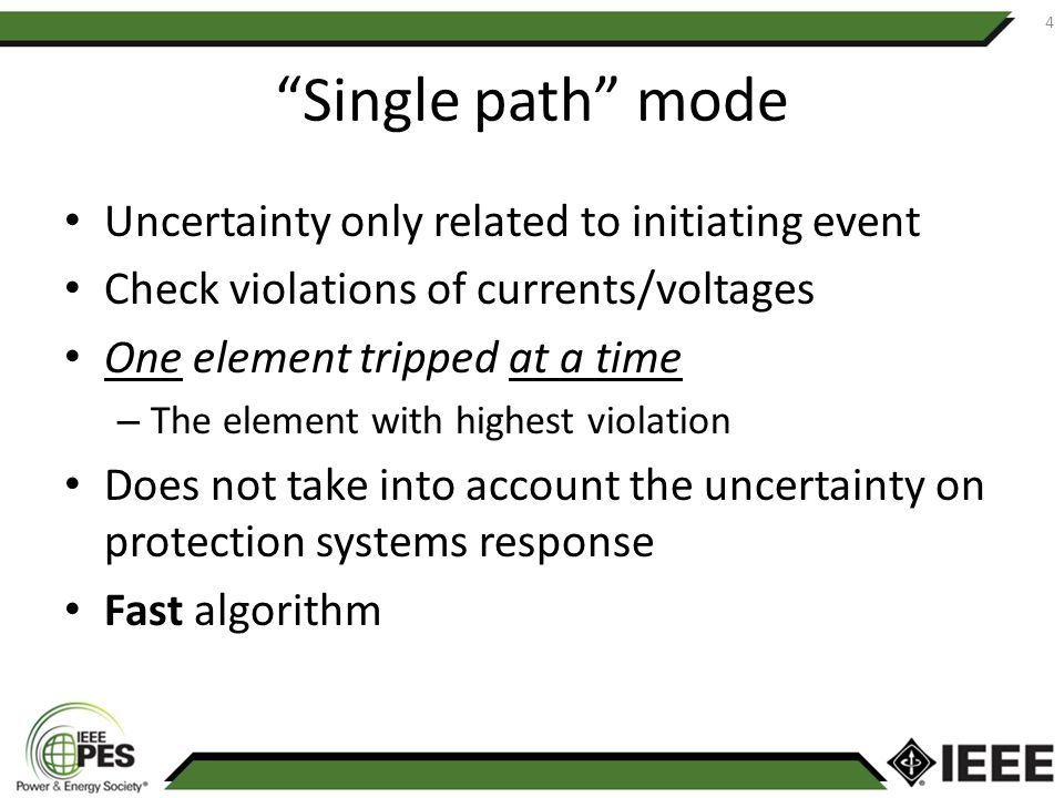 Single path mode Uncertainty only related to initiating event Check violations of currents/voltages One element tripped at a time – The element with highest violation Does not take into account the uncertainty on protection systems response Fast algorithm 4