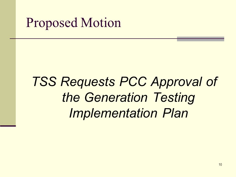 10 Proposed Motion TSS Requests PCC Approval of the Generation Testing Implementation Plan