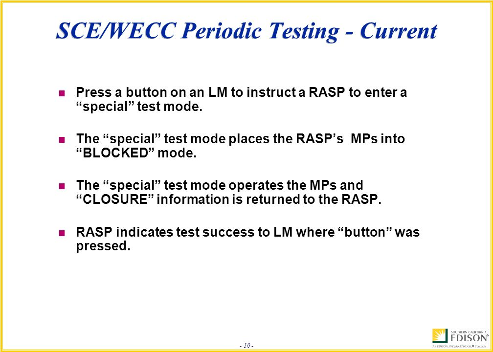 - 10 - SCE/WECC Periodic Testing - Current n Press a button on an LM to instruct a RASP to enter a special test mode.