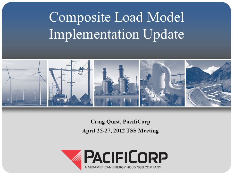 Composite Load Model Implementation Update Craig Quist, PacifiCorp April 25-27, 2012 TSS Meeting