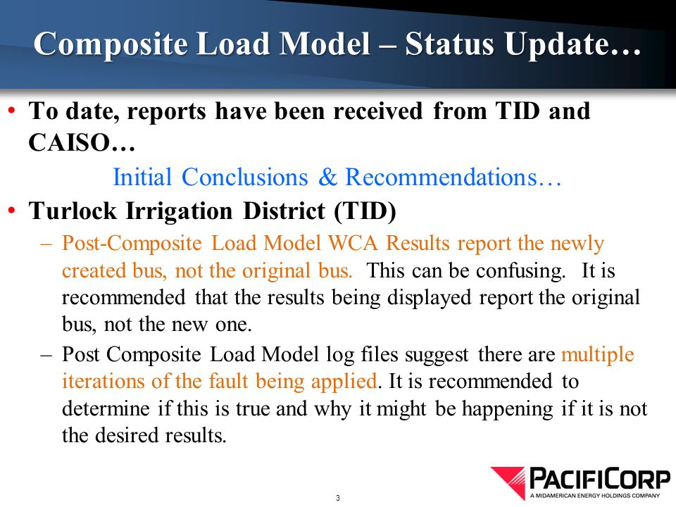 To date, reports have been received from TID and CAISO… Initial Conclusions & Recommendations… Turlock Irrigation District (TID) –Post-Composite Load Model WCA Results report the newly created bus, not the original bus.