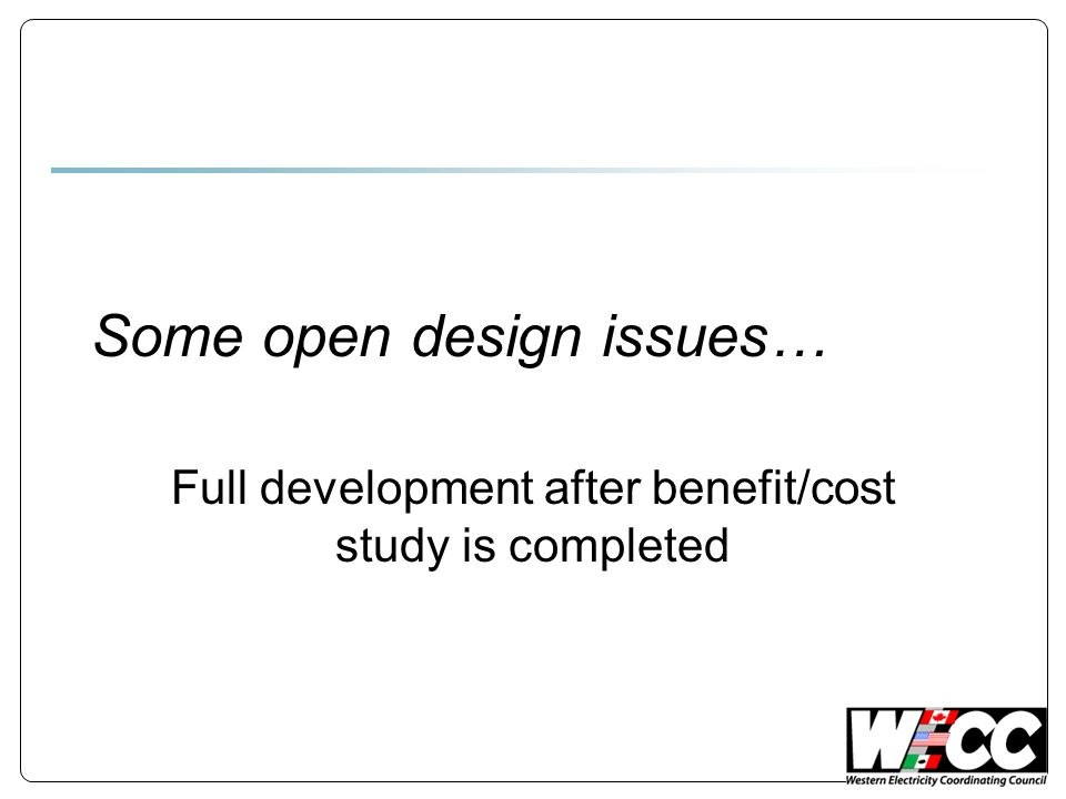 Some open design issues… Full development after benefit/cost study is completed
