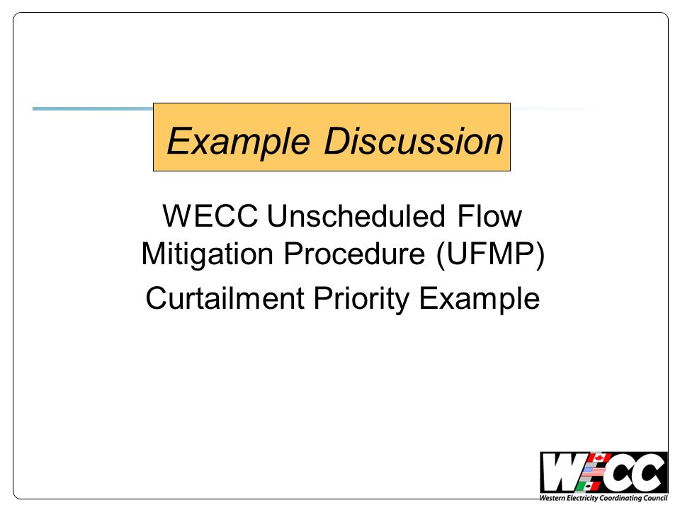 WECC Unscheduled Flow Mitigation Procedure (UFMP) Curtailment Priority Example Example Discussion