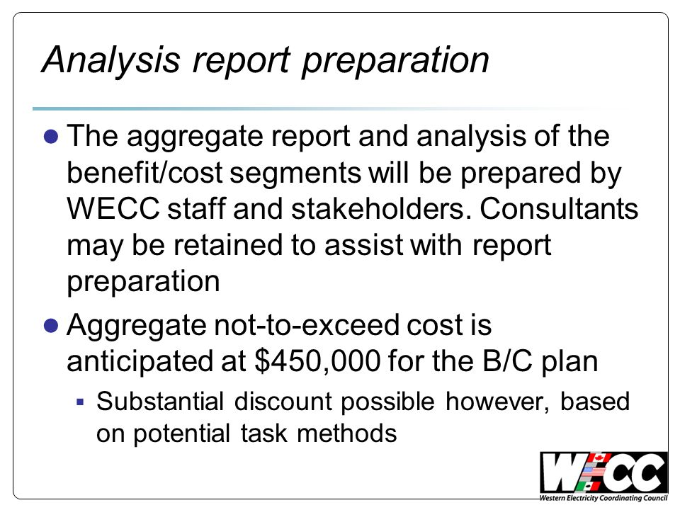 Analysis report preparation The aggregate report and analysis of the benefit/cost segments will be prepared by WECC staff and stakeholders.