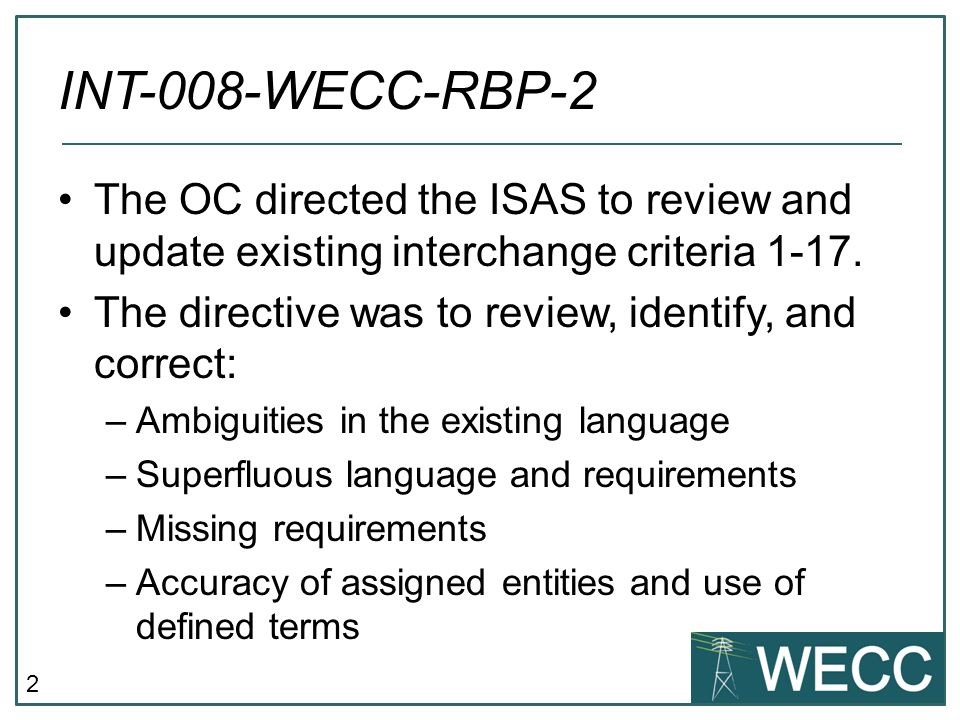 2 INT-008-WECC-RBP-2 The OC directed the ISAS to review and update existing interchange criteria 1-17.
