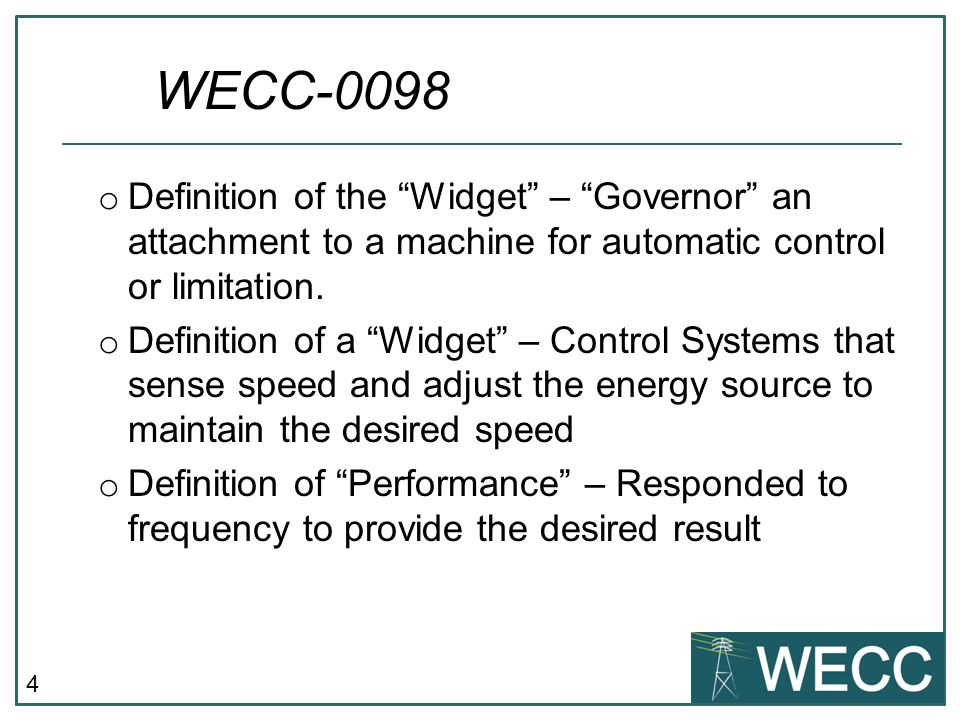 4 o Definition of the Widget – Governor an attachment to a machine for automatic control or limitation.