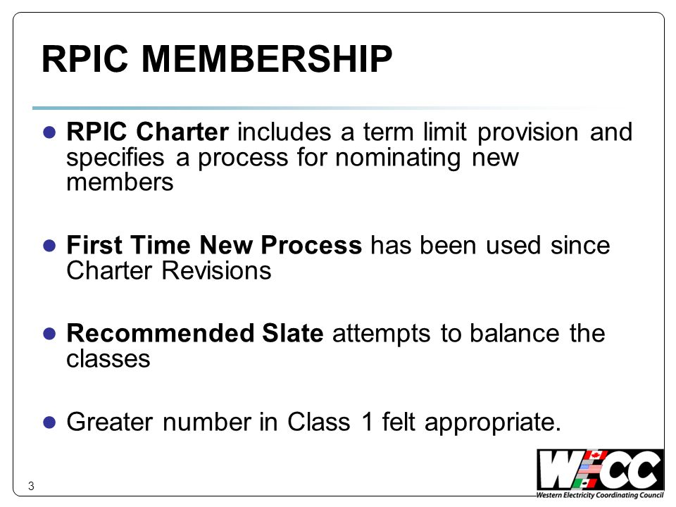3 RPIC MEMBERSHIP RPIC Charter includes a term limit provision and specifies a process for nominating new members First Time New Process has been used since Charter Revisions Recommended Slate attempts to balance the classes Greater number in Class 1 felt appropriate.