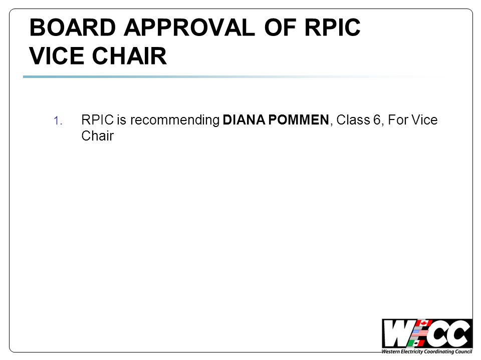 BOARD APPROVAL OF RPIC VICE CHAIR 1. RPIC is recommending DIANA POMMEN, Class 6, For Vice Chair