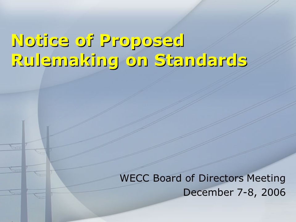 Notice of Proposed Rulemaking on Standards WECC Board of Directors Meeting December 7-8, 2006