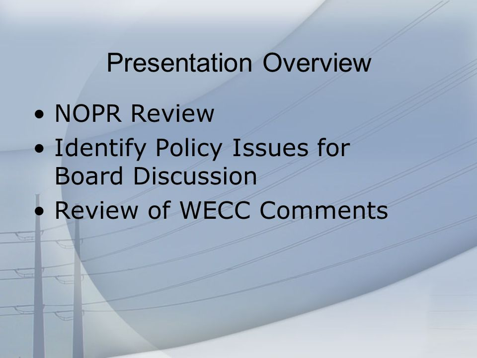 Presentation Overview NOPR Review Identify Policy Issues for Board Discussion Review of WECC Comments