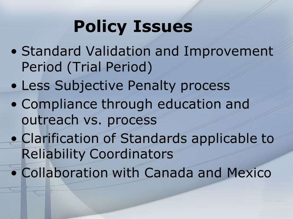 Policy Issues Standard Validation and Improvement Period (Trial Period) Less Subjective Penalty process Compliance through education and outreach vs.
