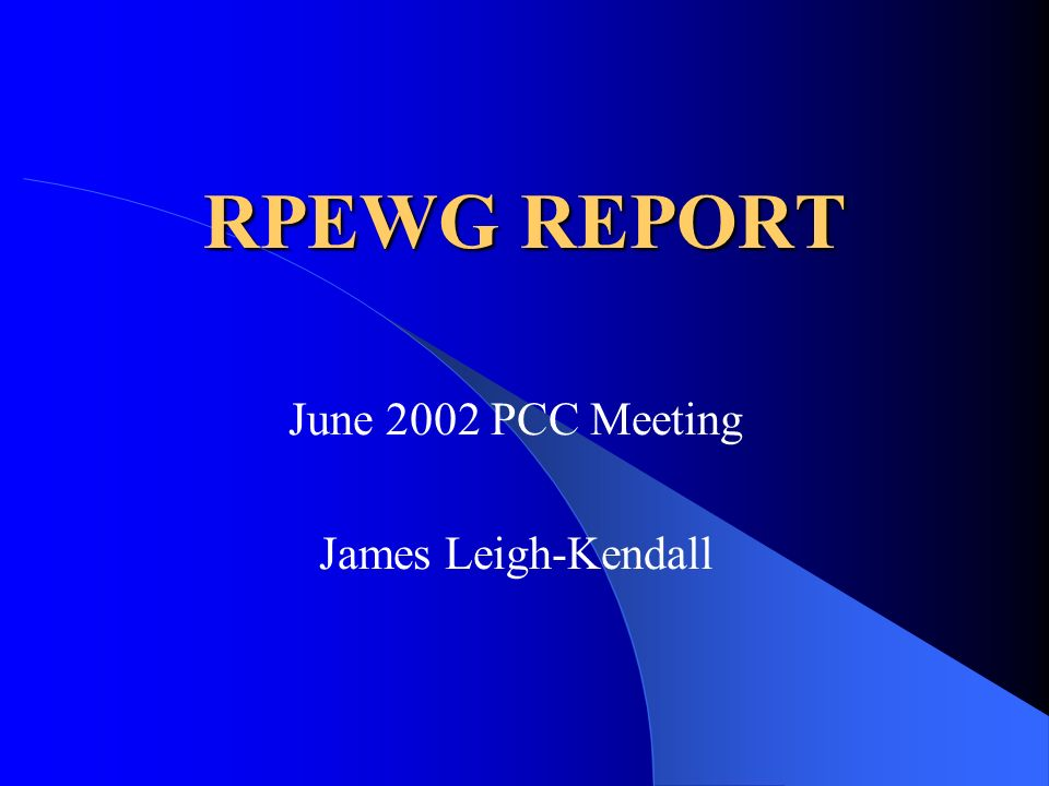 RPEWG REPORT June 2002 PCC Meeting James Leigh-Kendall