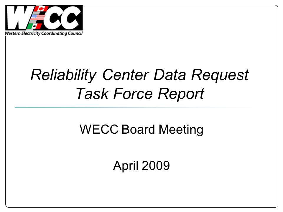 Reliability Center Data Request Task Force Report WECC Board Meeting April 2009