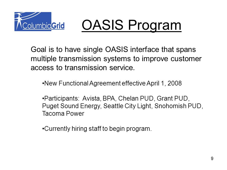 9 OASIS Program Goal is to have single OASIS interface that spans multiple transmission systems to improve customer access to transmission service.