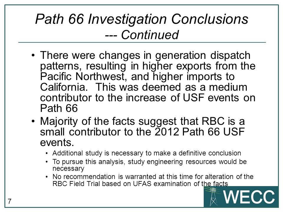 7 Path 66 Investigation Conclusions --- Continued There were changes in generation dispatch patterns, resulting in higher exports from the Pacific Northwest, and higher imports to California.