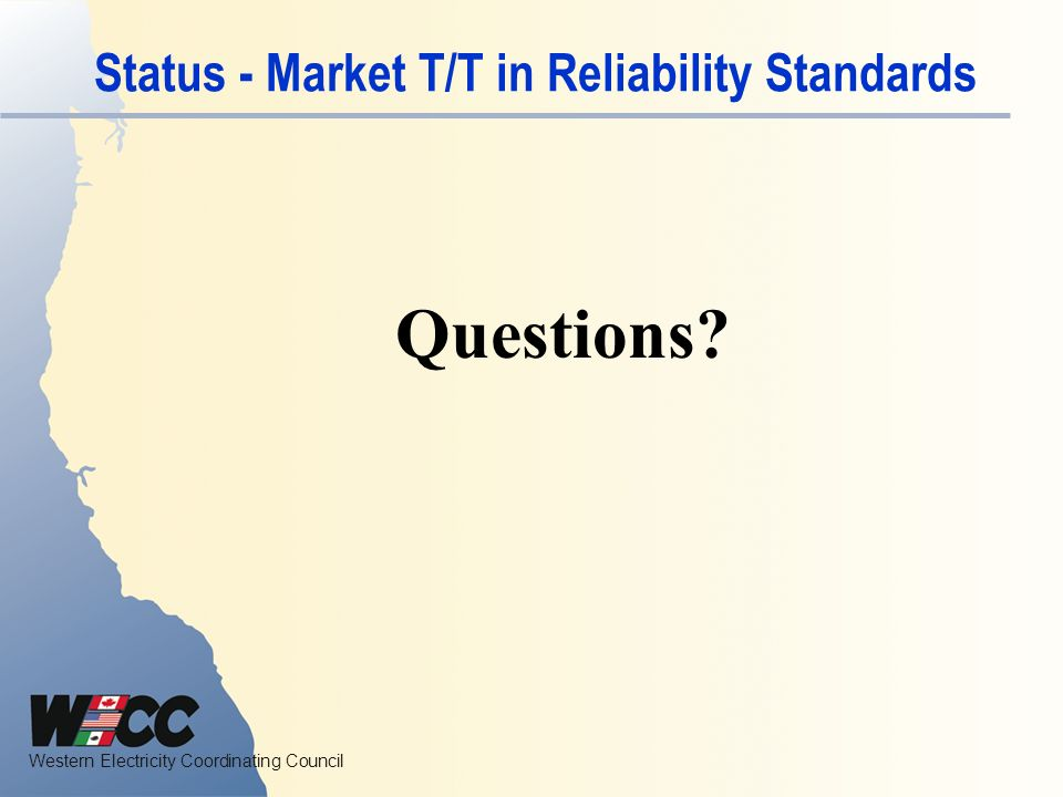 Western Electricity Coordinating Council Status - Market T/T in Reliability Standards Questions