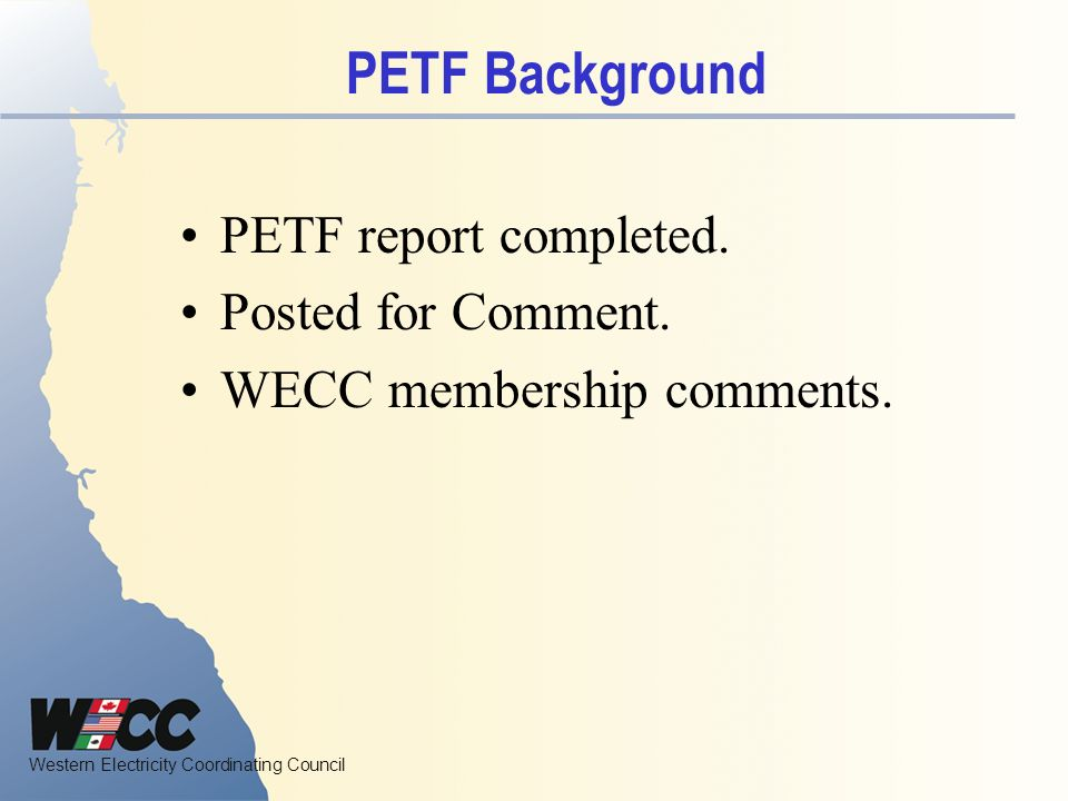Western Electricity Coordinating Council PETF Background PETF report completed.