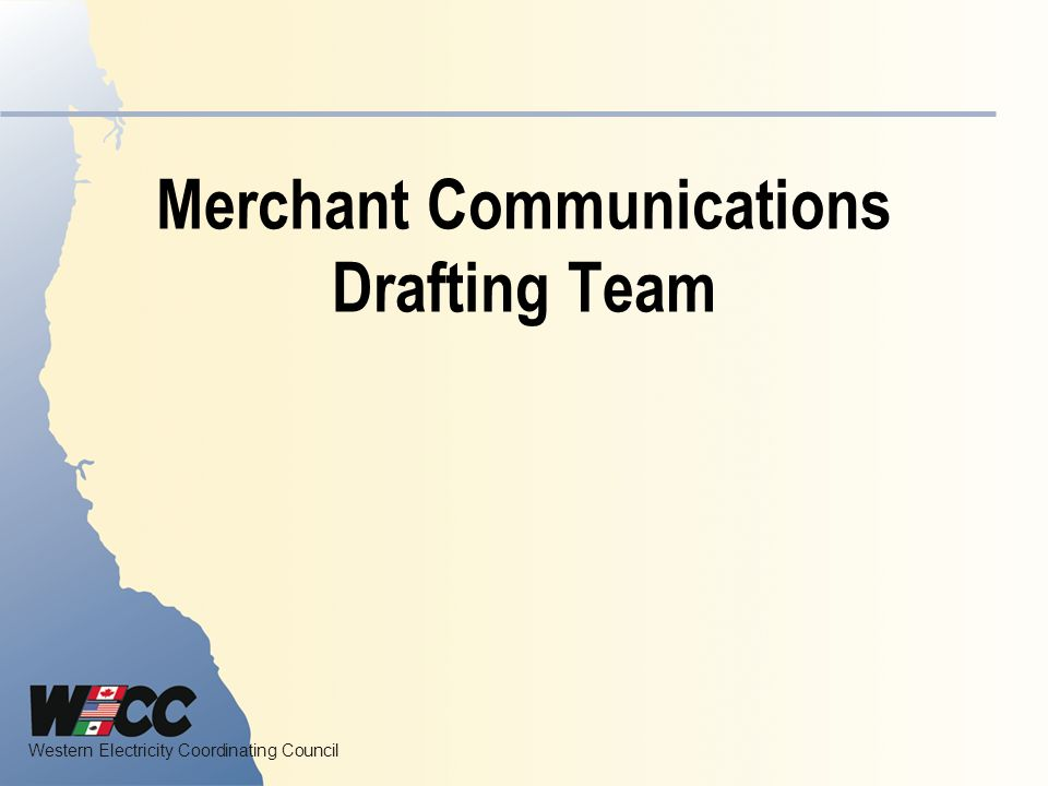 Western Electricity Coordinating Council Merchant Communications Drafting Team
