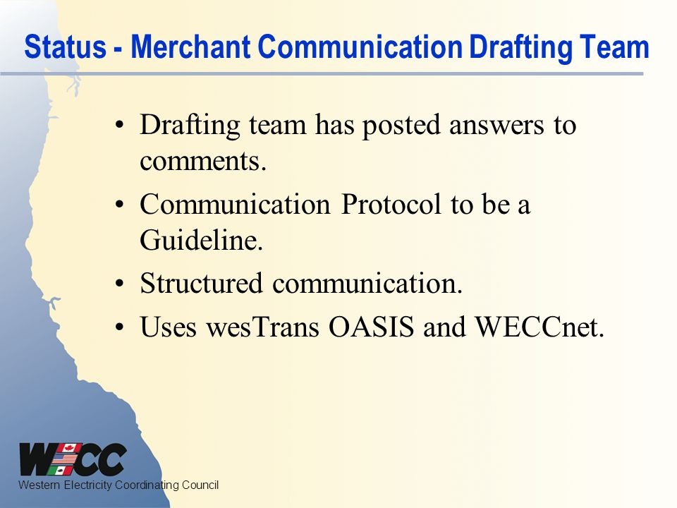 Western Electricity Coordinating Council Status - Merchant Communication Drafting Team Drafting team has posted answers to comments.